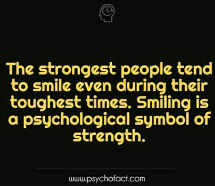 I guess I have a lot of strength because I am smiling pretty much all of the time. My smile is ENDLESS!