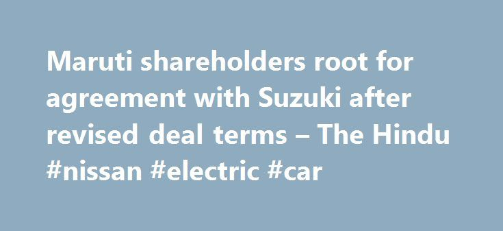 Maruti shareholders root for agreement with Suzuki after revised deal terms – The Hindu #nissan #electric #car http://cars.nef2.com/maruti-shareholders-root-for-agreement-with-suzuki-after-revised-deal-terms-the-hindu-nissan-electric-car/  #suzuki cars # Maruti shareholders root for agreement with Suzuki after revised deal terms Suzuki will make cars in Gujarat, which its Indian arm will buy and sell in the domestic market The contract manufacturing agreement between Maruti Suzuki Ltd and…