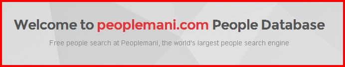 Welcome to peoplemani.com People Database  Free people search at Peoplemani, the world's largest people search engine