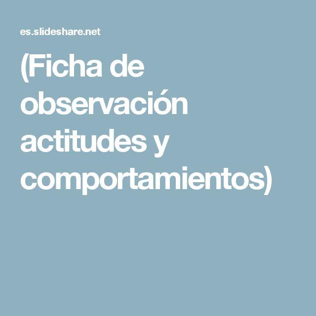 (Ficha de observación actitudes y comportamientos)