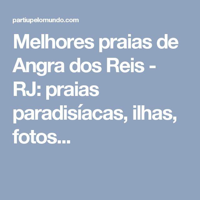 Melhores praias de Angra dos Reis - RJ: praias paradisíacas, ilhas, fotos...