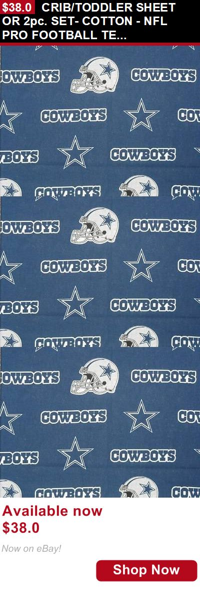 Sheets And Sets: Crib/Toddler Sheet Or 2Pc. Set- Cotton - Nfl Pro Football Team - Cowboys BUY IT NOW ONLY: $38.0
