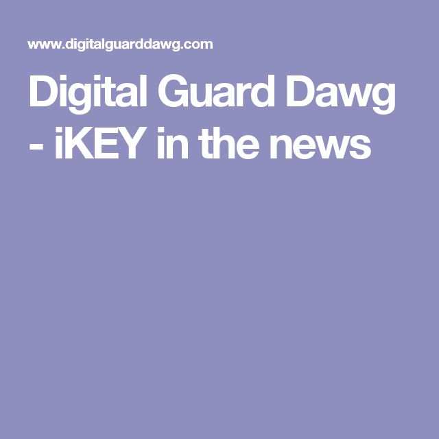 Digital Guard Dawg - iKEY in the news