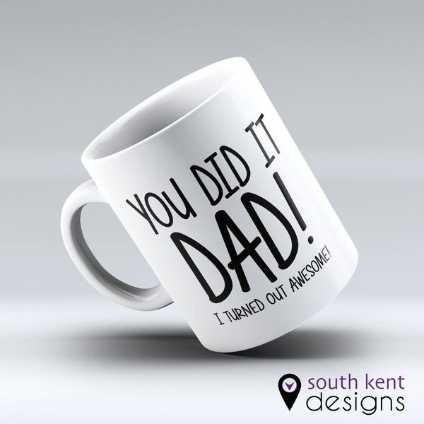 You did it Dad! I turned out awesome! 11oz ceramic mug