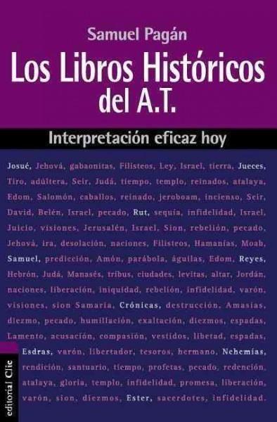 Los libros historicos del Antiguo Testamento/ Historical Books of the Old Testament: interpretacion eficaz hoy/ I...