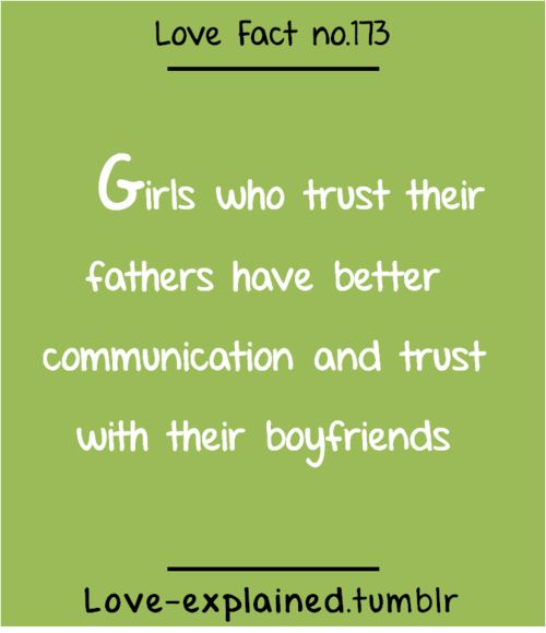 Love facts (trust,father,boyfriend,girlfriend,relationships,trust,true,sotrue,green,psychology)