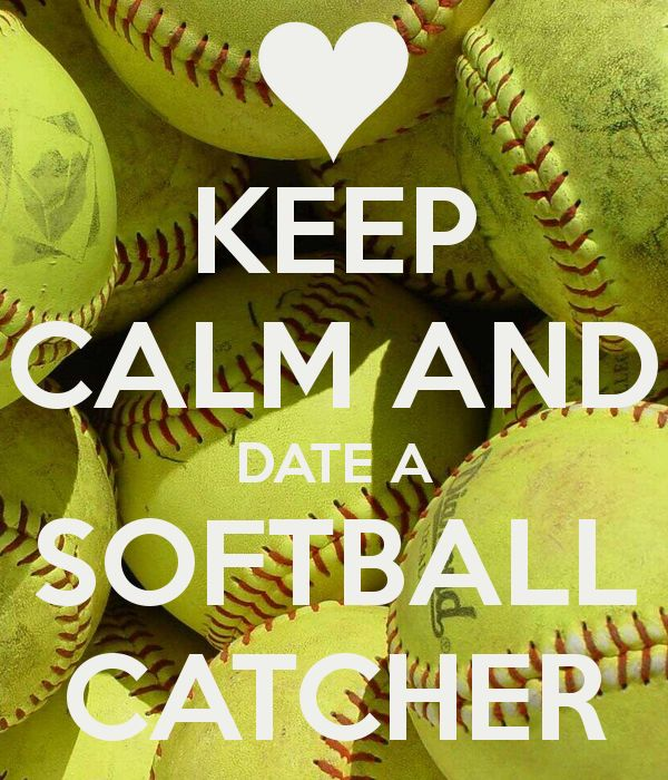 softball catcher pictures | Keep Calm And Date A Softball Catcher
