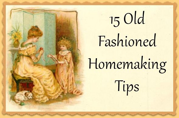 Here are 15 old fashioned homemaking tips for managing your home.