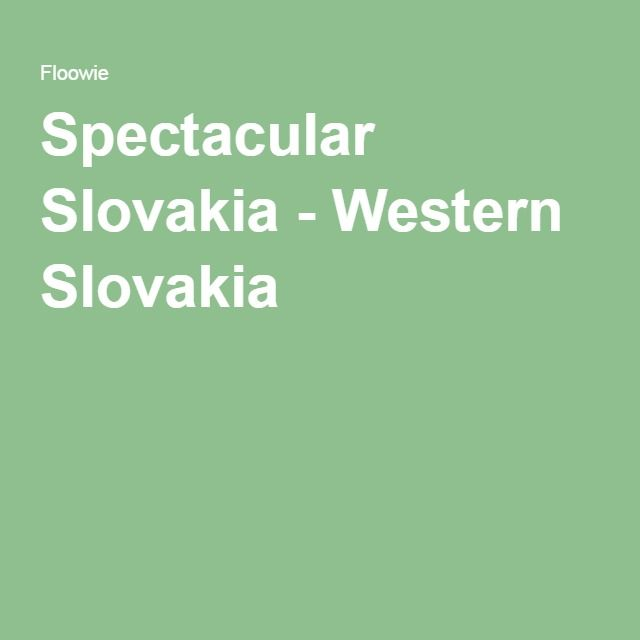 Spectacular Slovakia - Western Slovakia 1