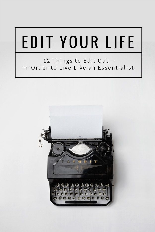 Edit Your Life—12 things to edit from your life in order to live like an essentialist. (Love! I've got my eye on numbers 10 and 12 in particular!)