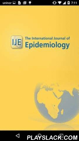 Int. Journal Of Epidemiology  Android App - playslack.com , The International Journal of Epidemiology app from Oxford University Press enables you to read IJE content both online and offline on your phone or tablet.You can:. intuitively and quickly navigate journal articles, figures, and tables. use the built-in search feature. save the most relevant articles to your favorites. automatically download issues and articles when you're online, so that you can read them whether you're connected…