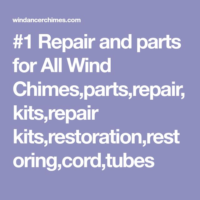 #1 Repair and parts for All Wind Chimes,parts,repair,kits,repair kits,restoration,restoring,cord,tubes