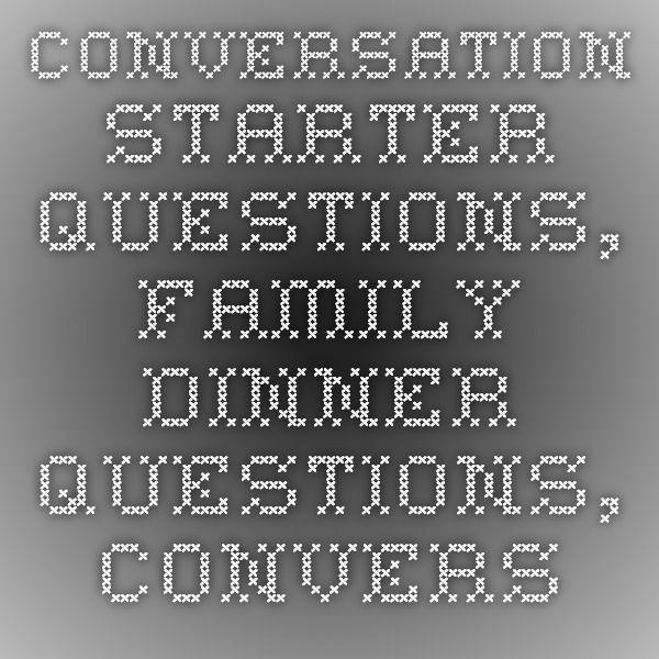 Conversation Starter Questions, Family Dinner Questions, Conversation Starters