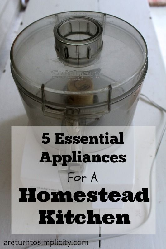 5 Essential Appliances for a Homestead Kitchen | areturntosimplicity.com