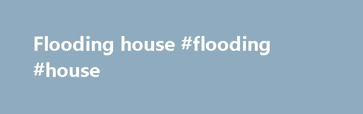 Flooding house #flooding #house http://coupons.nef2.com/flooding-house-flooding-house/  Floods This page explains what actions to take when you receive a flood watch or warning alert from the National Weather Service for your local area and what to do before, during, and after a flood. Basic Safety Tips Turn Around, Don't Drown! ® Avoid walking or driving through flood waters. Just 6 inches of moving water can knock you down, and 1 foot of water can sweep your vehicle away. If there is a…