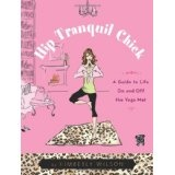 Hip Tranquil Chick: A Guide to Life On and Off the Yoga Mat (Paperback)By Kimberly Wilson