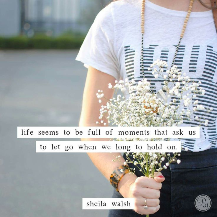 life seems to be full of moments that ask us to let go when we long to hold on sheila walsh