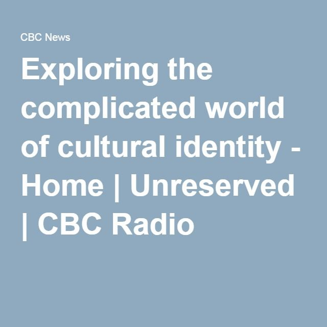Exploring the complicated world of cultural identity - Home | Unreserved | CBC Radio