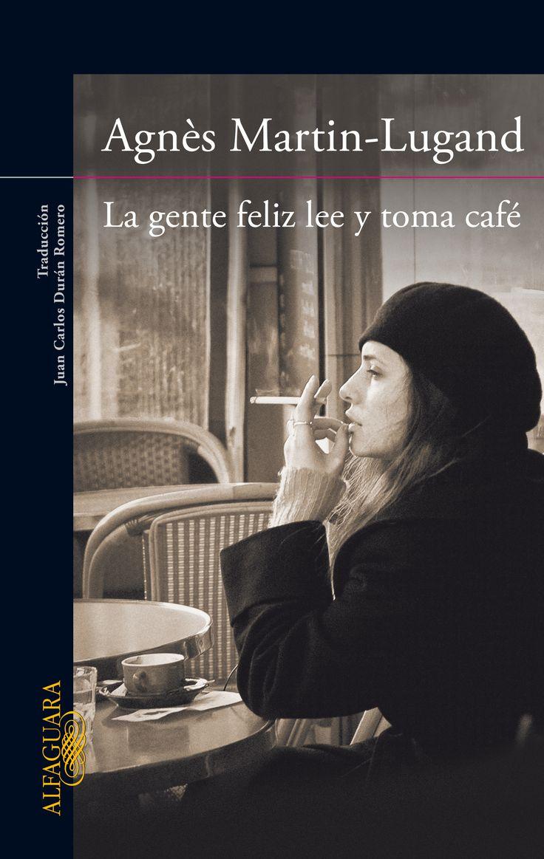 """""""La gente feliz lee y toma café"""" de Agnès Martin-Lugand. Otro libro para el verano. El final me sorprendió bastante."""