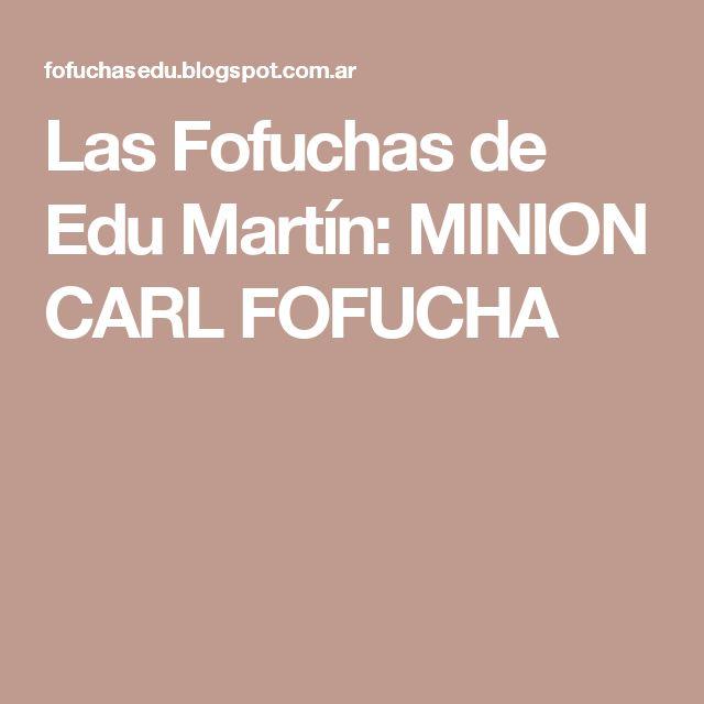 Las Fofuchas de Edu Martín: MINION CARL FOFUCHA
