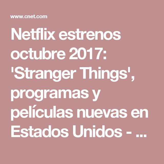 Netflix estrenos octubre 2017: 'Stranger Things', programas y películas nuevas en Estados Unidos - CNET en Español