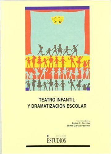 Teatro infantil y dramatización escolar / Aurora Díaz Plaja ... [et al.] ; coordinadores: Pedro C. Cerrillo, Jaime García Padrino
