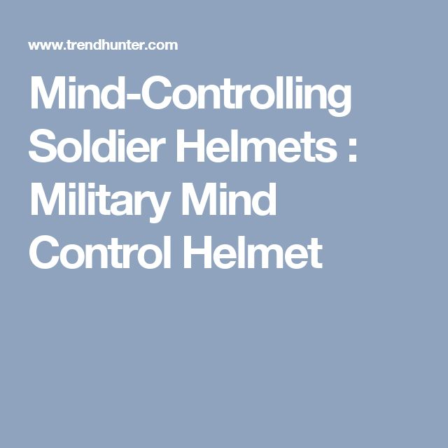 Mind-Controlling Soldier Helmets : Military Mind Control Helmet