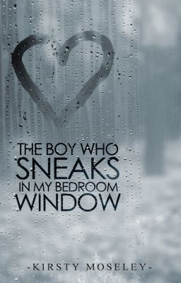 The Boy Who Sneaks in my Bedroom Window  (SAMPLE, NOW PUBLISHED) - The Boy Who Sneaks...... Chapter 1 (SAMPLE) - kirsty1000
