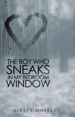 The Boy Who Sneaks in my Bedroom Window  (SAMPLE ONLY) - The Boy Who Sneaks...... Chapter 1 (SAMPLE) - kirsty1000