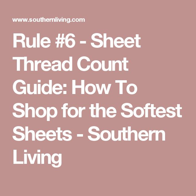Rule #6 - Sheet Thread Count Guide: How To Shop for the Softest Sheets - Southern Living