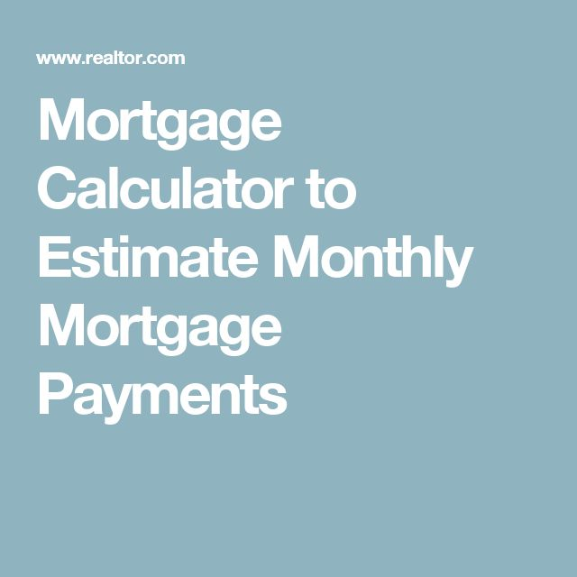 Mortgage Calculator to Estimate Monthly Mortgage Payments