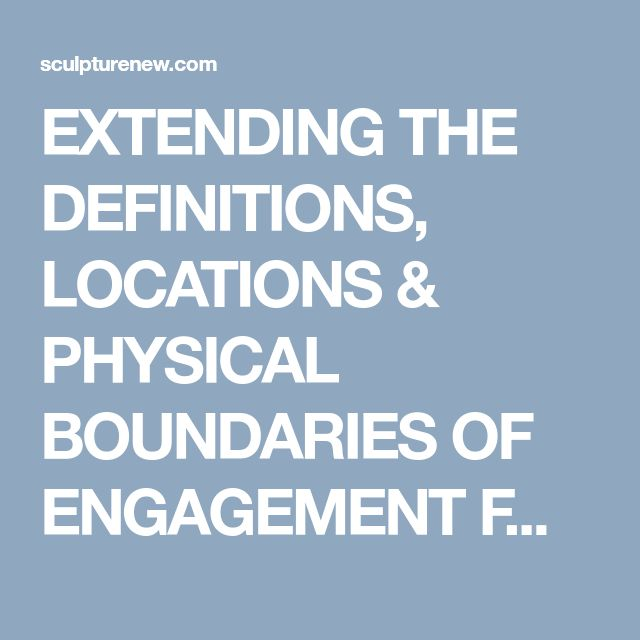 EXTENDING THE DEFINITIONS, LOCATIONS & PHYSICAL BOUNDARIES OF ENGAGEMENT FOR MUSEUMS. – Sculpture New