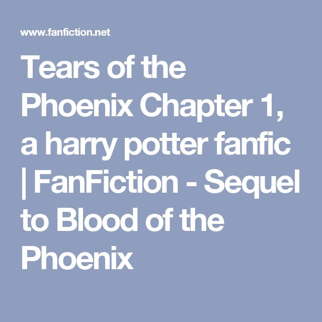 Tears of the Phoenix Chapter 1, a harry potter fanfic | FanFiction - Sequel to Blood of the Phoenix