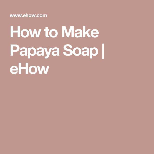 How to Make Papaya Soap | eHow