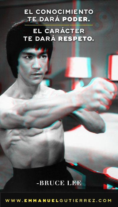 El conocimiento te dará poder. El carácter te dará respeto. - Bruce Lee