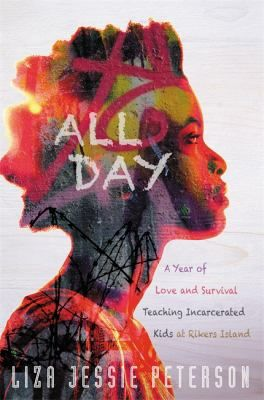 All day : a year of love and survival teaching incarcerated kids at Rikers Island by Liza Jessie Peterson