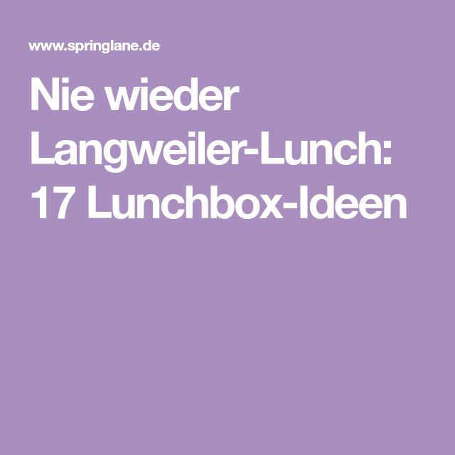 Nie wieder Langweiler-Lunch: 17 Lunchbox-Ideen