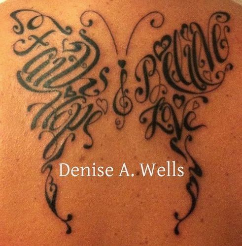 See more Faith Hope Believe Love words made into a butterfly shaped tattoo design by Denise A. Wells