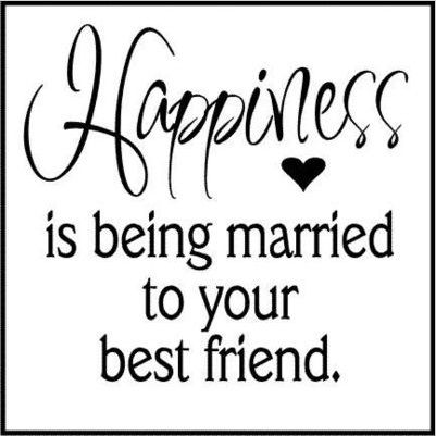 Happiness really is being married to your best friend! I love being married  to my best friend!