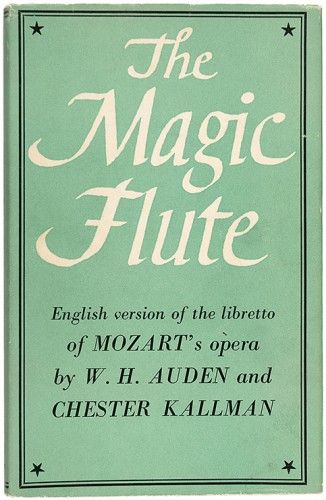 AUDEN, W.H. and Chester KALLMAN. The Magic Flute. English version of the libretto of Mozart's opera.  Faber and Faber, 1957. #music #poetry