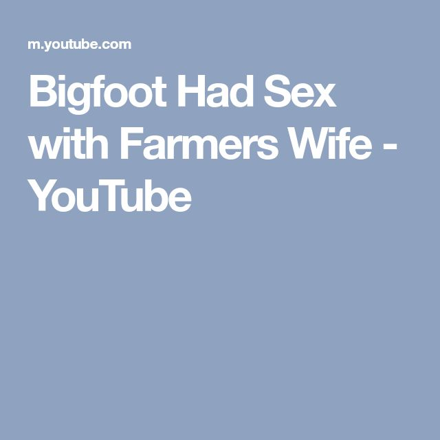 Bigfoot Had Sex with Farmers Wife - YouTube