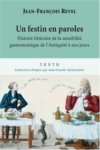 Un festin en paroles : Histoire littéraire de la sensibilité gastronomique de l'Antiquité à nos jours - Jean-François Revel, Laurent Theis -...