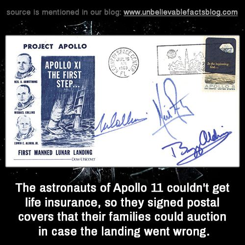 "unbelievable-facts: ""In looking for affordable life insurance, the Apollo 11 crew had one thing going for them most people didn't: they were famous and about to become figures in history. People really wanted their autographs. These guys been signing..."