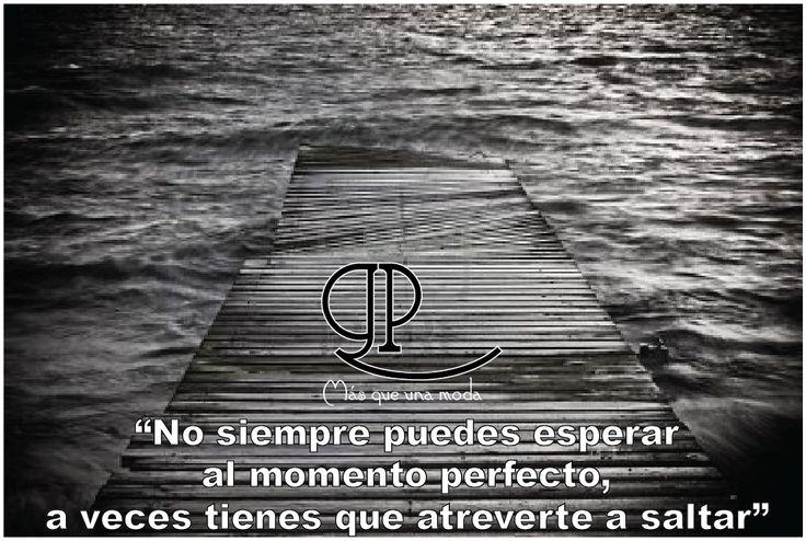 #Frase del #día: No siempre puedes esperar al momento perfecto, a veces tienes que atreverte a saltar   - #ElGarageDeLaPiel