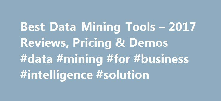 Best Data Mining Tools – 2017 Reviews, Pricing & Demos #data #mining #for #business #intelligence #solution http://south-carolina.remmont.com/best-data-mining-tools-2017-reviews-pricing-demos-data-mining-for-business-intelligence-solution/  # Data Mining Tools Buyer's Guide A major challenge for businesses is how to turn large, convoluted data sets into information that users can leverage to improve operations. Meanwhile, as companies struggle to find the best approach, their data sets…