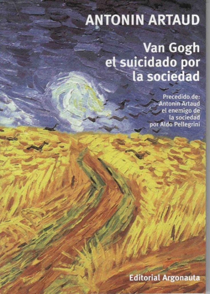 Van Gogh, el suicidado por la sociedad, de Antonin Artaud, editorial Argonauta.