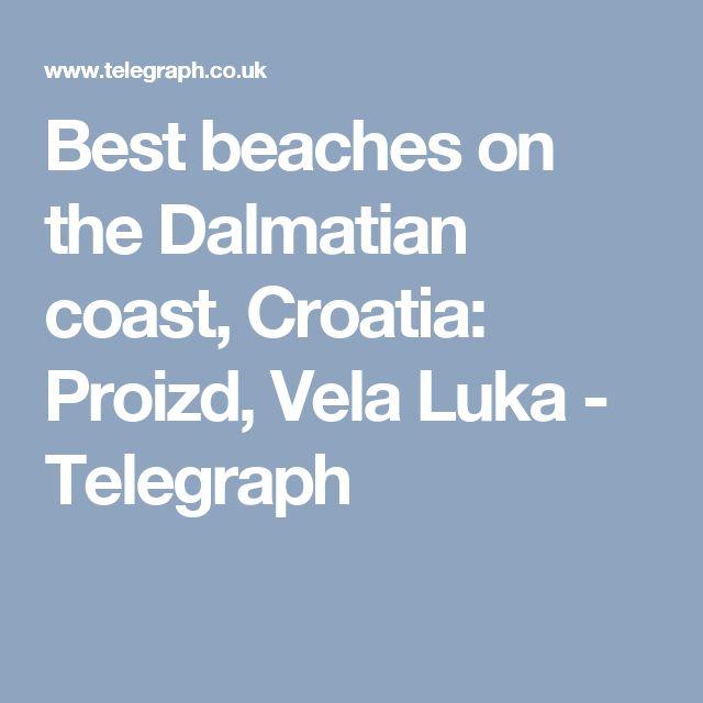 Best beaches on the Dalmatian coast, Croatia: Proizd, Vela Luka - Telegraph