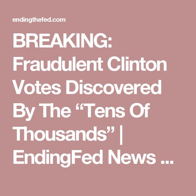 """BREAKING: Fraudulent Clinton Votes Discovered By The """"Tens Of Thousands"""" 