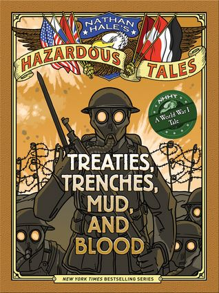 Treaties, Trenches, Mud, and Blood (Nathan Hale's Hazardous Tales, #4) By Nathan Hale