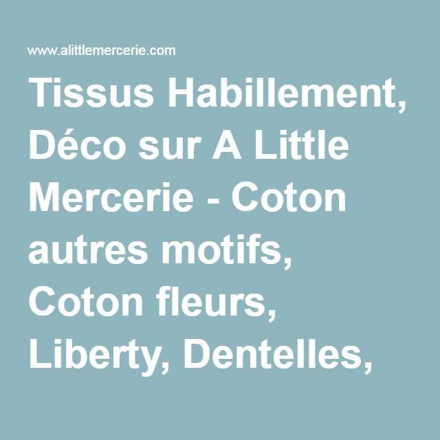 Tissus Habillement, Déco sur A Little Mercerie - Coton autres motifs, Coton fleurs, Liberty, Dentelles, guipures